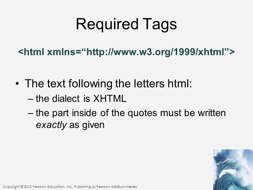 Required Tags The text following the letters html: –the dialect is XHTML –the part inside of the quotes must be written exactly as given