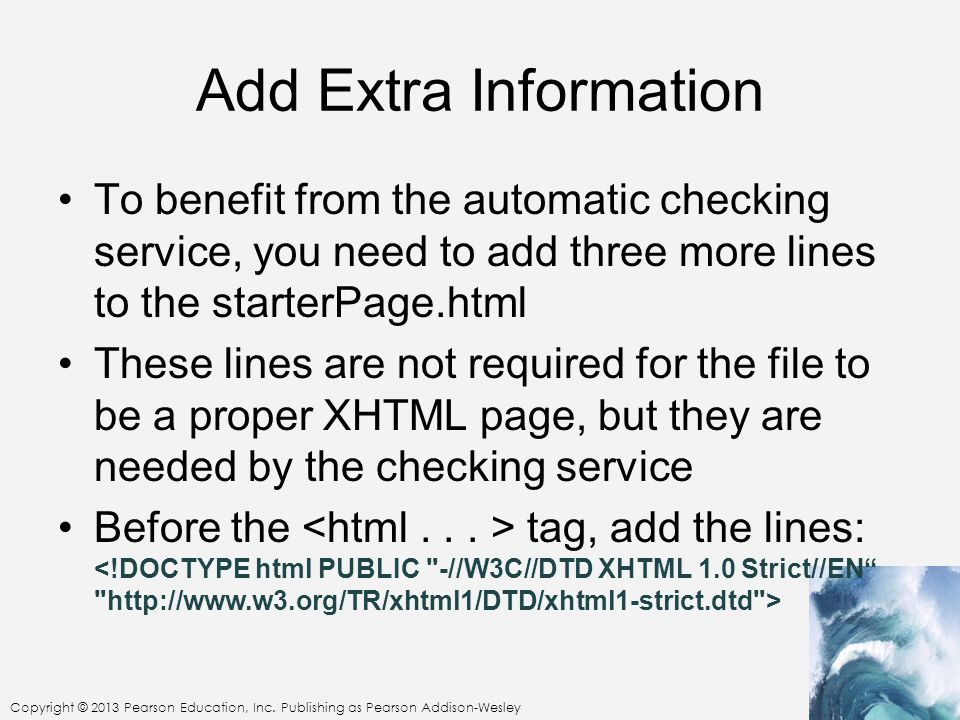 Add Extra Information To benefit from the automatic checking service, you need to add three more lines to the starterPage.html These lines are not required for the file to be a proper XHTML page, but they are needed by the checking service Before the tag, add the lines: