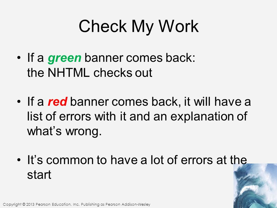 Check My Work If a green banner comes back: the NHTML checks out If a red banner comes back, it will have a list of errors with it and an explanation of what's wrong.