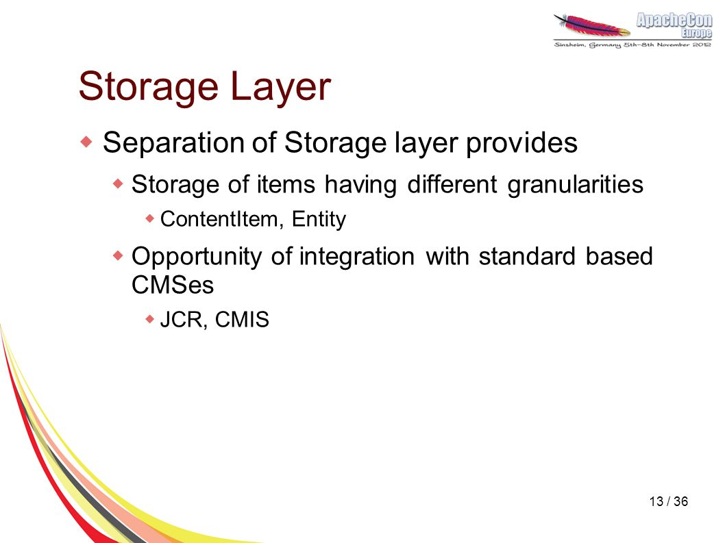 Storage Layer  Separation of Storage layer provides  Storage of items having different granularities  ContentItem, Entity  Opportunity of integrat