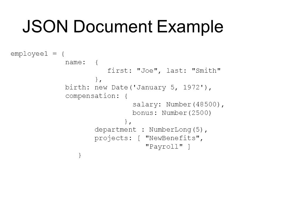 JSON Document Example employee1 = { name: { first: