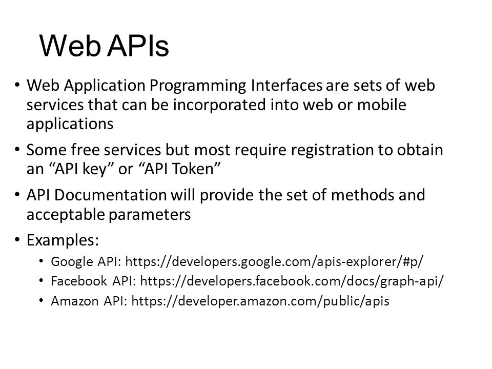 Web APIs Web Application Programming Interfaces are sets of web services that can be incorporated into web or mobile applications Some free services b