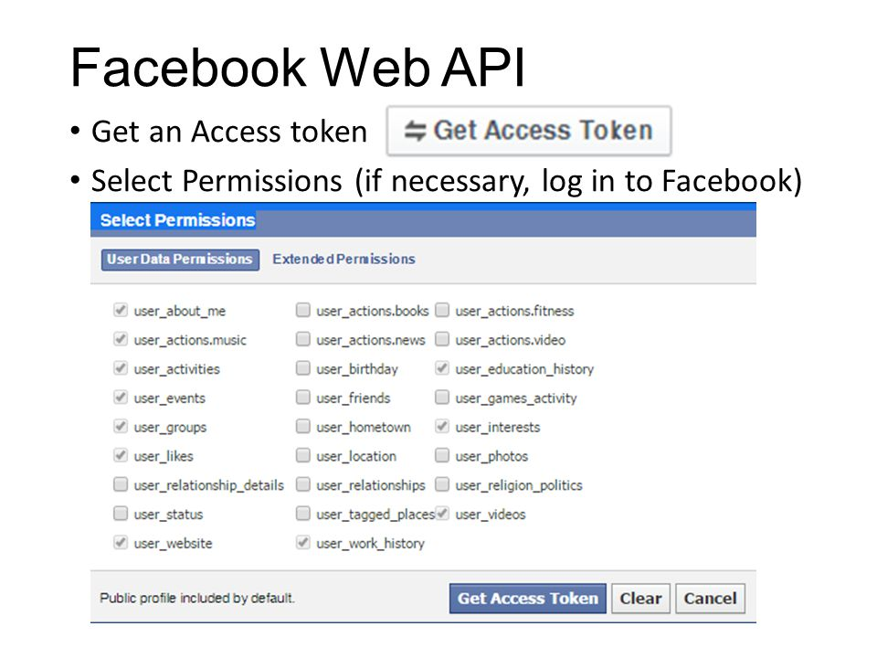 Facebook Web API Get an Access token Select Permissions (if necessary, log in to Facebook)