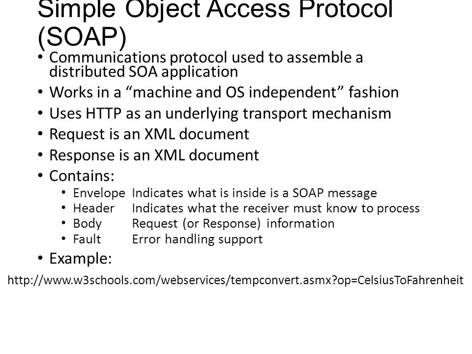 "Simple Object Access Protocol (SOAP) Communications protocol used to assemble a distributed SOA application Works in a ""machine and OS independent"" fa"