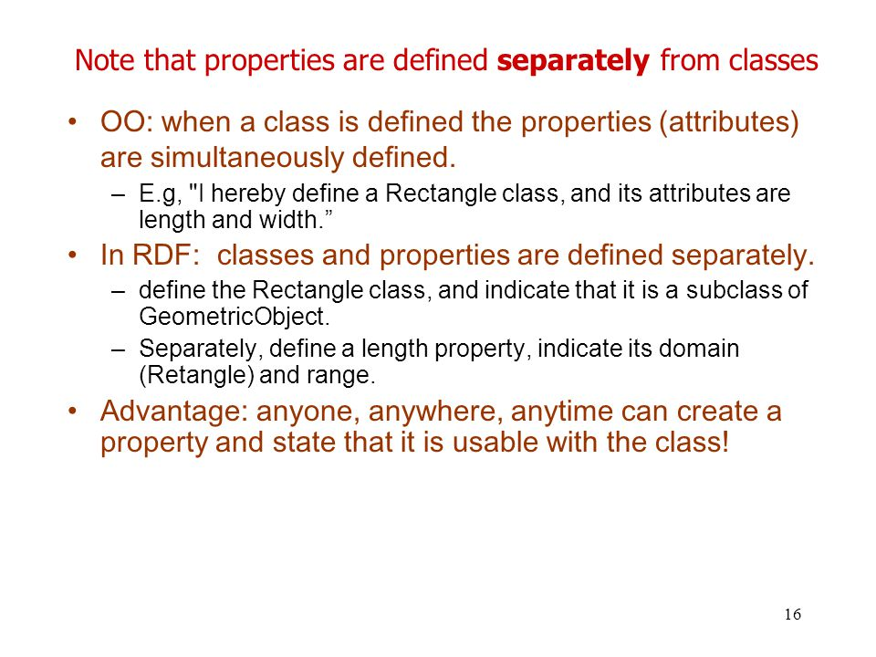 16 Note that properties are defined separately from classes OO: when a class is defined the properties (attributes) are simultaneously defined. –E.g,