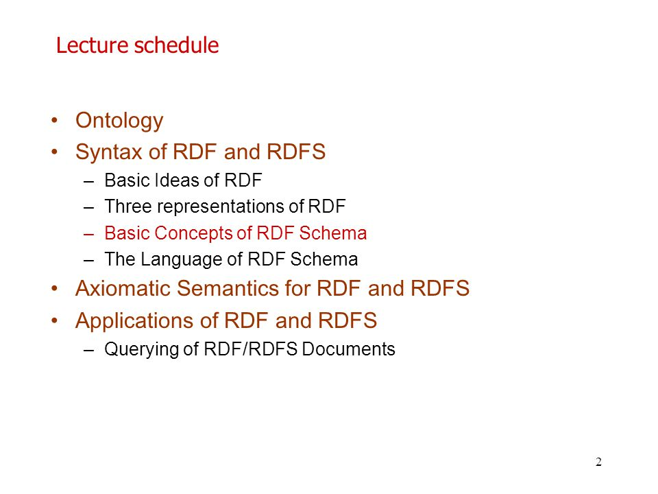 2 Lecture schedule Ontology Syntax of RDF and RDFS –Basic Ideas of RDF –Three representations of RDF –Basic Concepts of RDF Schema –Τhe Language of RD
