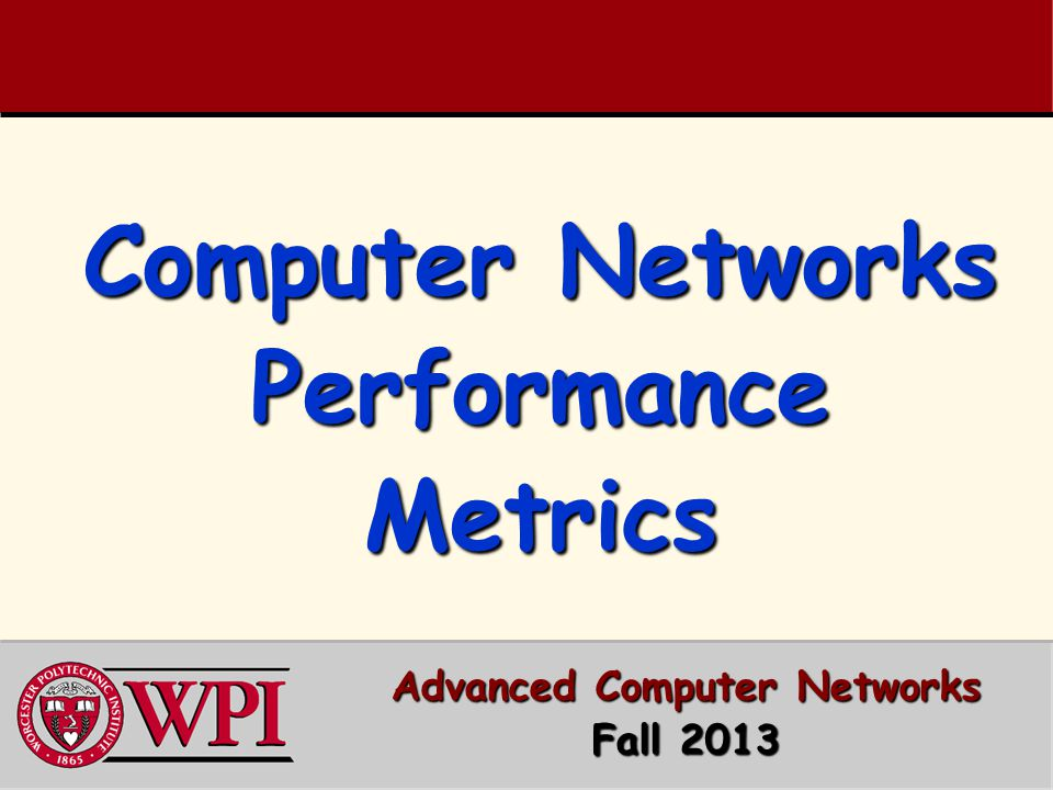 Computer Networks Performance Metrics Advanced Computer Networks Fall 2013