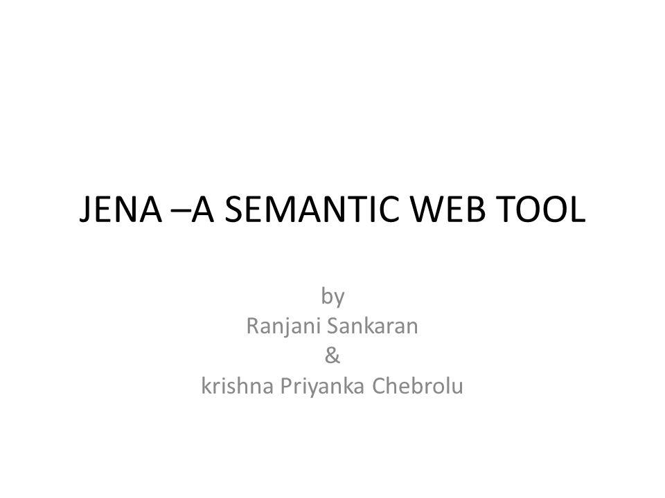 JENA –A SEMANTIC WEB TOOL by Ranjani Sankaran & krishna Priyanka Chebrolu
