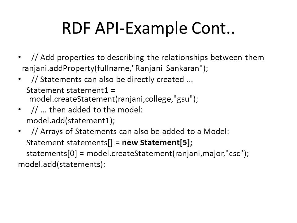 RDF API-Example Cont.. // Add properties to describing the relationships between them ranjani.addProperty(fullname,