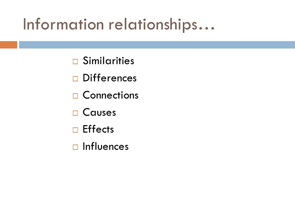 Information relationships…  Similarities  Differences  Connections  Causes  Effects  Influences