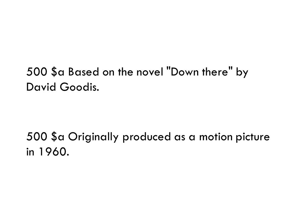 500 $a Based on the novel Down there by David Goodis.