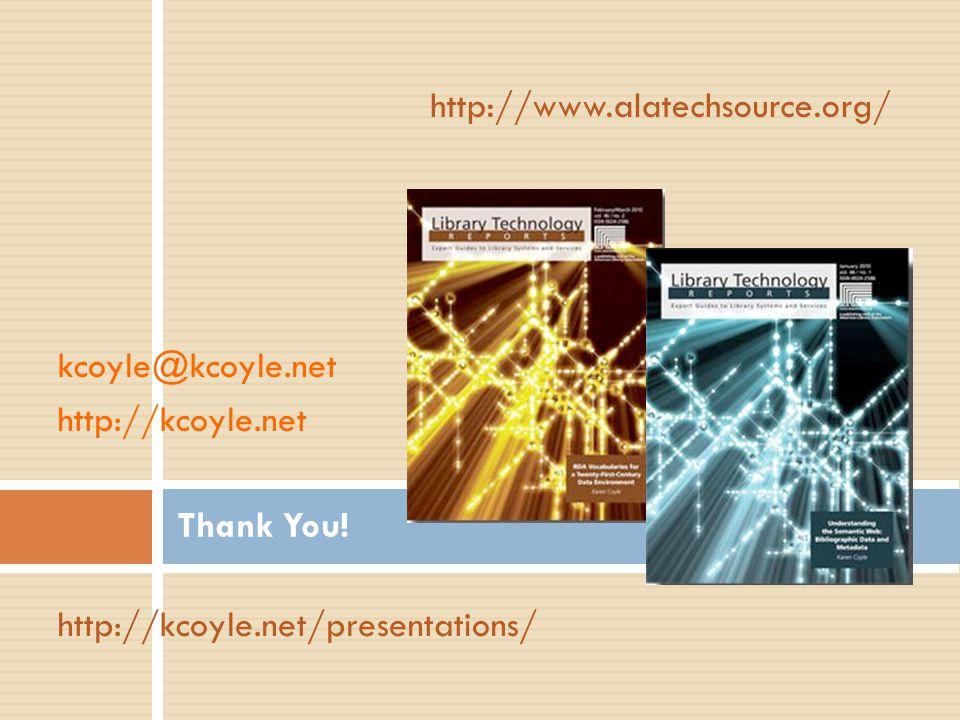 Thank You! kcoyle@kcoyle.net http://kcoyle.net http://kcoyle.net/presentations/ http://www.alatechsource.org/