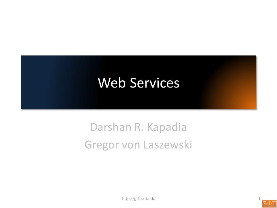 Web Services Darshan R. Kapadia Gregor von Laszewski 1http://grid.rit.edu