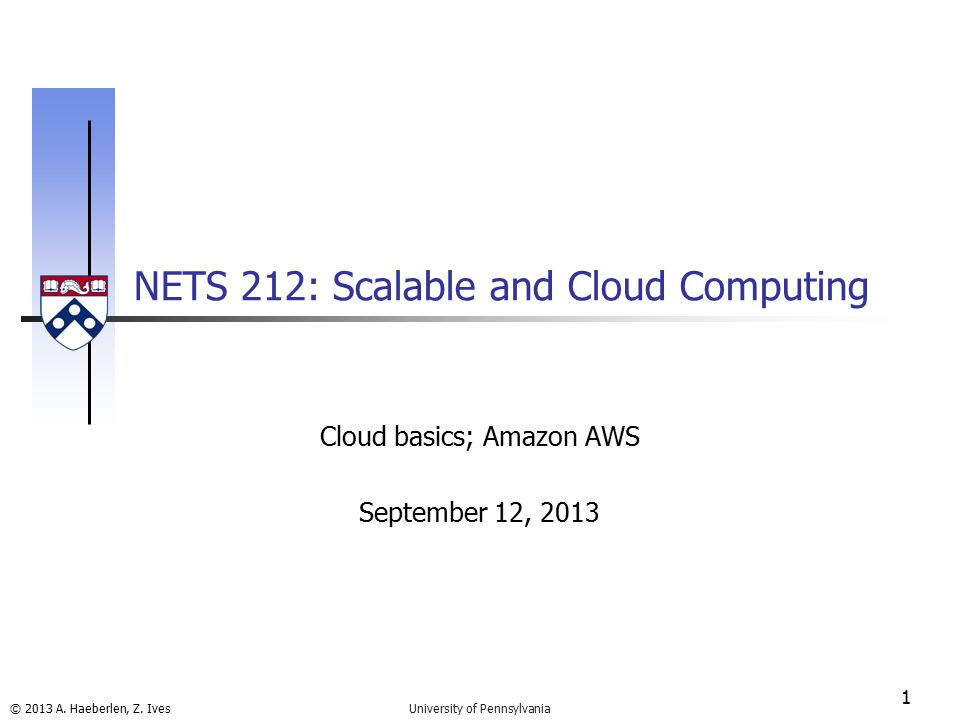 © 2013 A.Haeberlen, Z. Ives What is Amazon AWS.