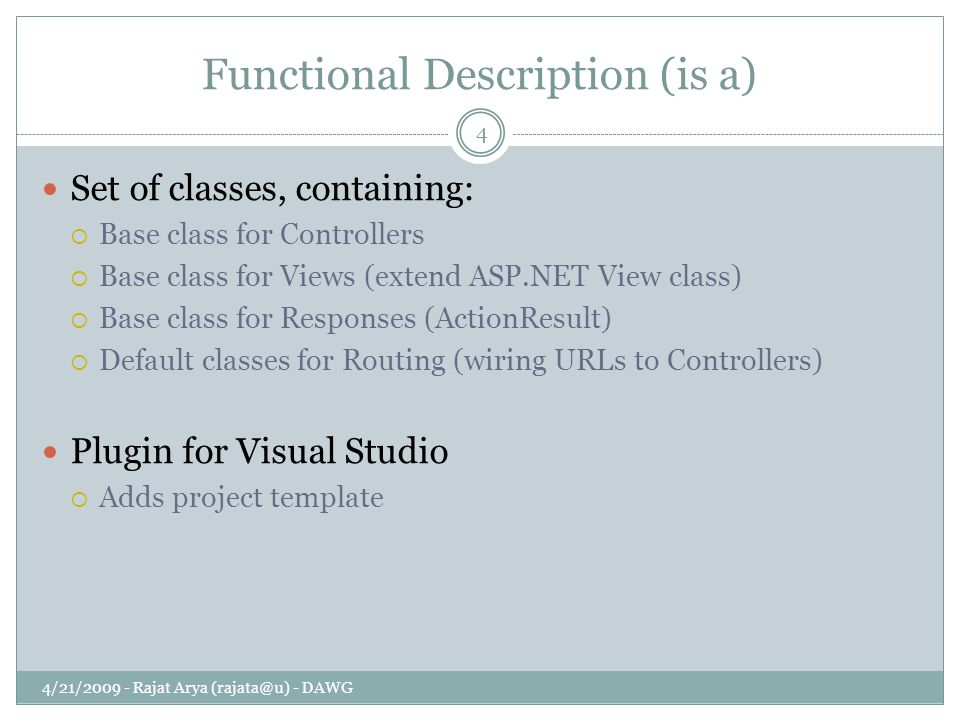 Functional Description (is a) 4/21/2009 - Rajat Arya (rajata@u) - DAWG 4 Set of classes, containing:  Base class for Controllers  Base class for Vie
