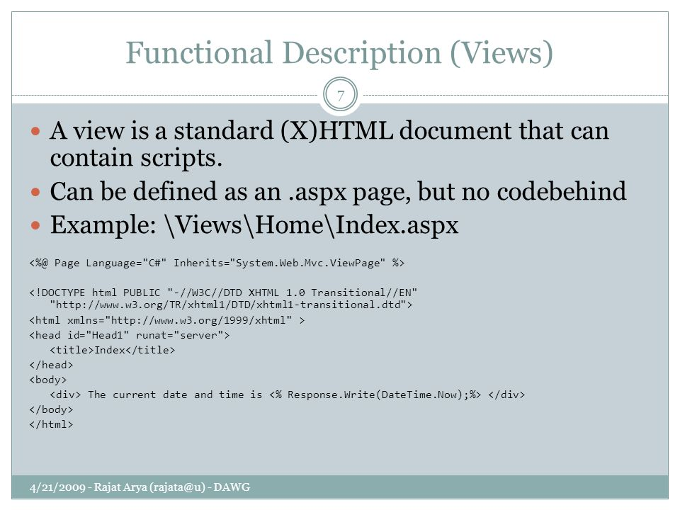 Functional Description (Views) 4/21/2009 - Rajat Arya (rajata@u) - DAWG 7 A view is a standard (X)HTML document that can contain scripts. Can be defin
