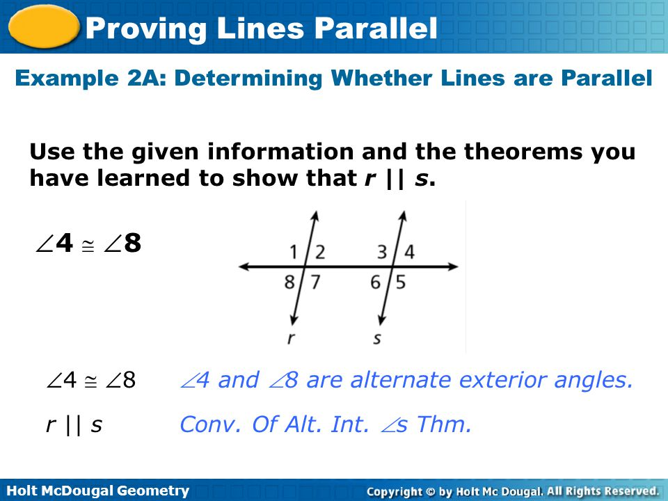 Holt McDougal Geometry Proving Lines Parallel Use the given information and the theorems you have learned to show that r || s. Example 2A: Determining