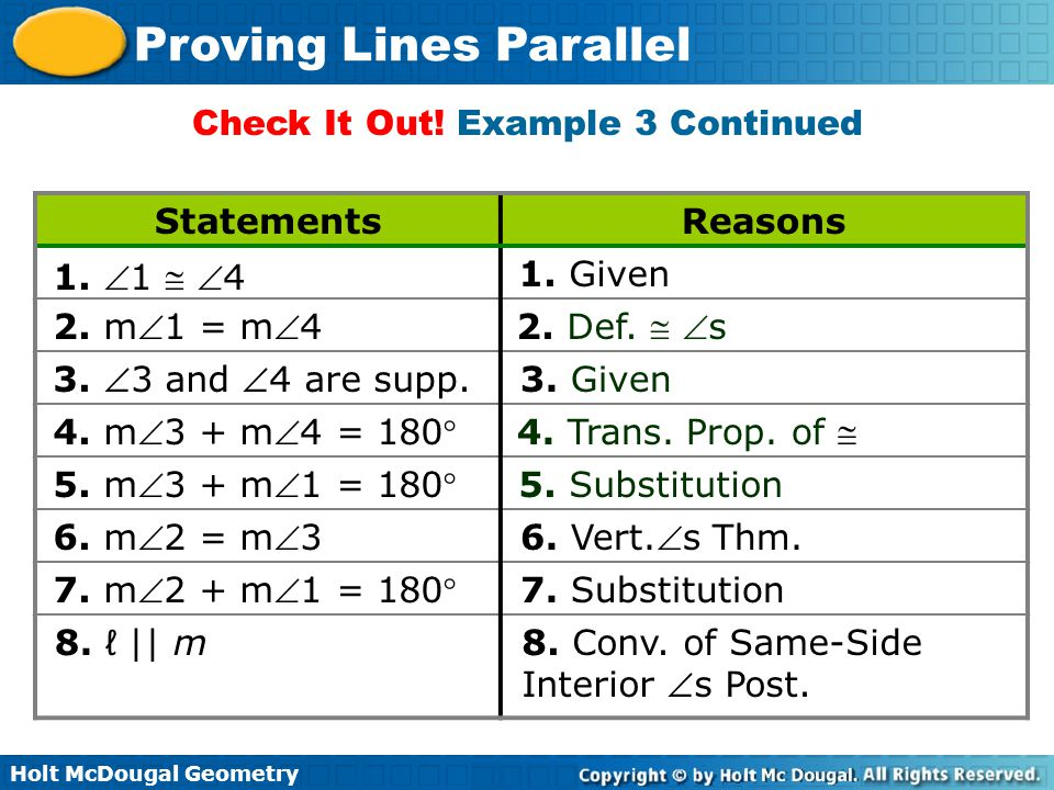 Holt McDougal Geometry Proving Lines Parallel Check It Out! Example 3 Continued StatementsReasons 1. 1  4 1. Given 2. m1 = m42. Def.  s 3. 3 a