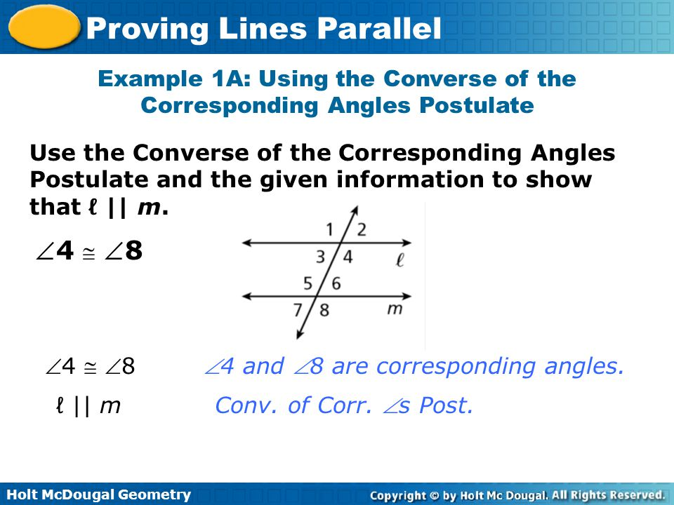 Holt McDougal Geometry Proving Lines Parallel Use the Converse of the Corresponding Angles Postulate and the given information to show that ℓ || m. Ex