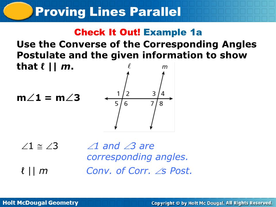 Holt McDougal Geometry Proving Lines Parallel Check It Out! Example 1a Use the Converse of the Corresponding Angles Postulate and the given informatio