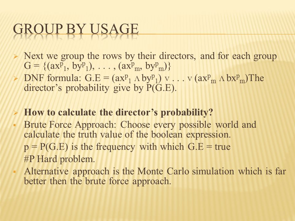  Next we group the rows by their directors, and for each group G = {(ax p 1, by p 1 ),..., (ax p m, by p m )}  DNF formula: G.E = (ax p 1 Λ by p 1 )