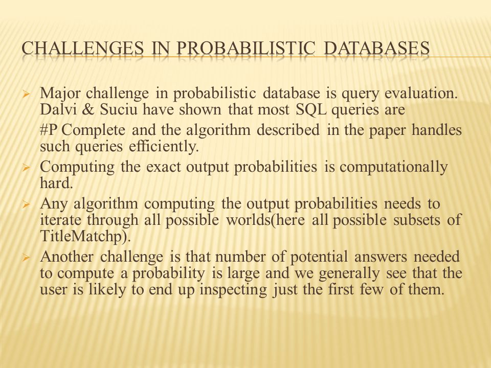  Major challenge in probabilistic database is query evaluation.