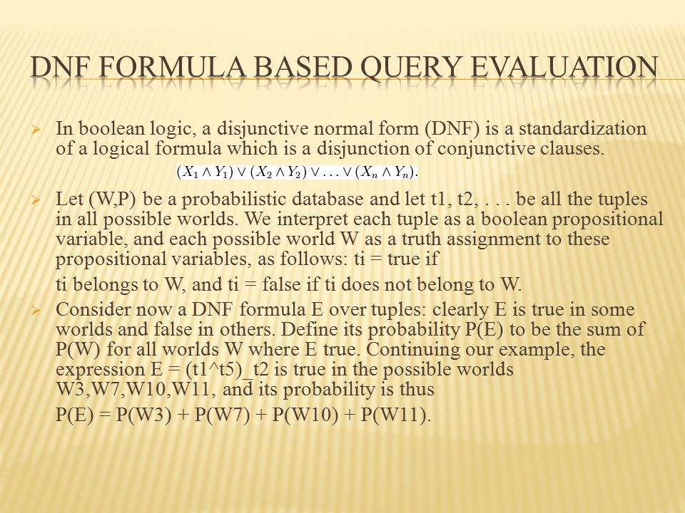  In boolean logic, a disjunctive normal form (DNF) is a standardization of a logical formula which is a disjunction of conjunctive clauses.  Let (W,
