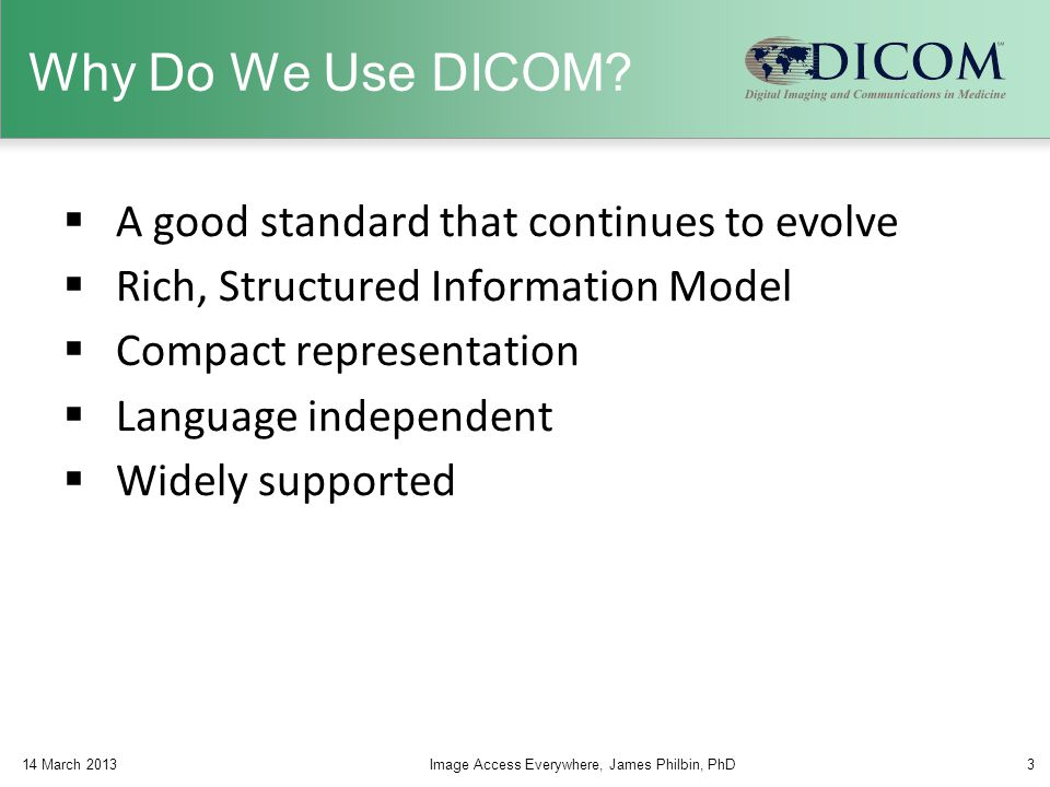 4 WADO Origin: Proposal to DICOM & ISO in 1999  Because no specific Ad Hoc Group on Biomedical Imaging will be set up in ISO / TC215, new works on medical imaging must be done in DICOM (with a Category A Liaison Group between both)  More and more it will be important that DICOM makes recommendations on the medical imaging aspects within non «pure» DICOM protocols DICOM «world» non DICOM world DICOM «object» DICOM WG10 NEMA Vienna - March 20, 1999 - *Courtesy of Emmanuel Cordonnier