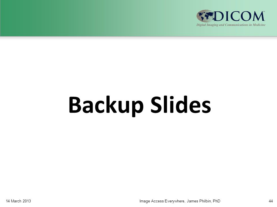 Backup Slides 14 March 2013Image Access Everywhere, James Philbin, PhD44
