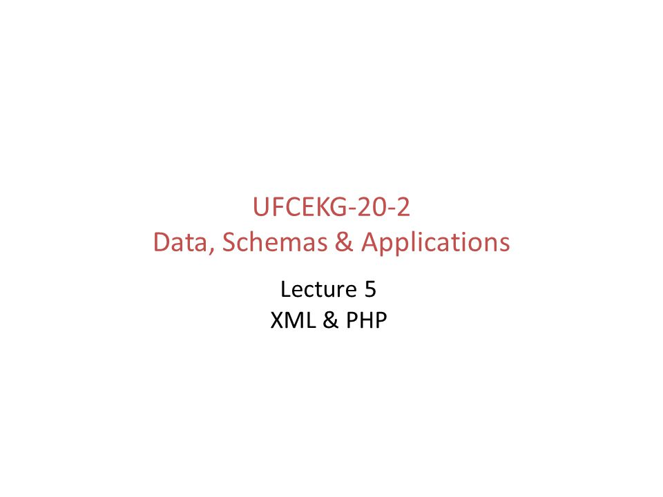 UFCEKG-20-2 Data, Schemas & Applications Lecture 5 XML & PHP