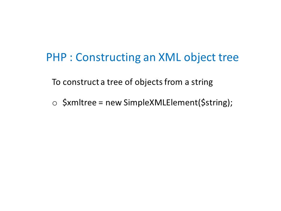 To construct a tree of objects from a string o $xmltree = new SimpleXMLElement($string); PHP : Constructing an XML object tree