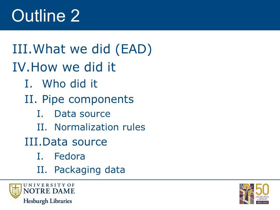 Outline 2 III.What we did (EAD) IV.How we did it I.Who did it II.Pipe components I.Data source II.Normalization rules III.Data source I.Fedora II.Packaging data
