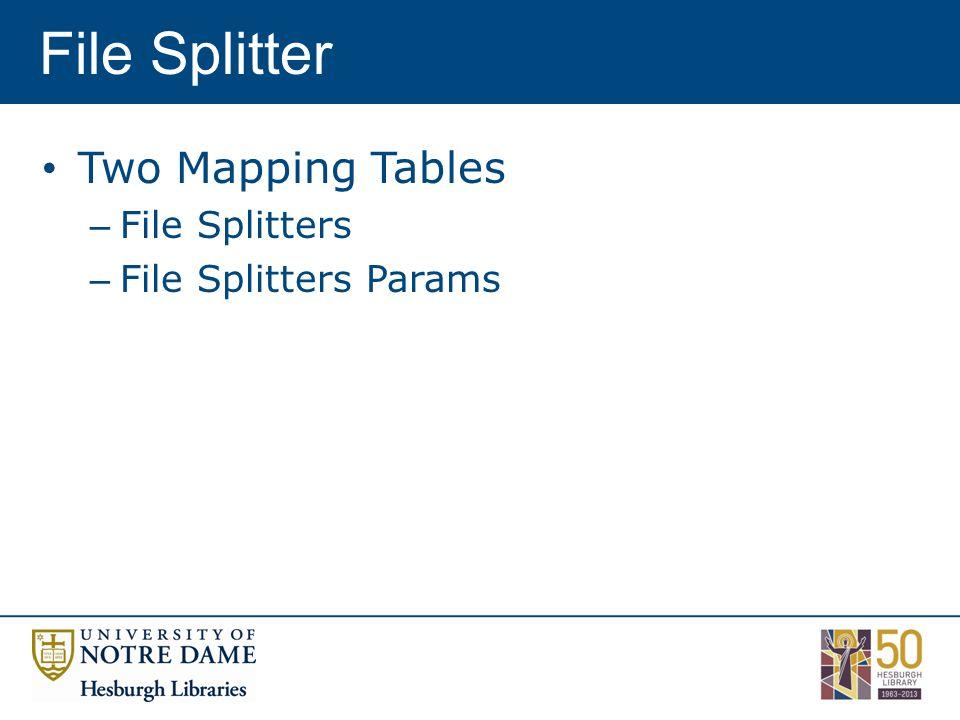 File Splitter Two Mapping Tables – File Splitters – File Splitters Params