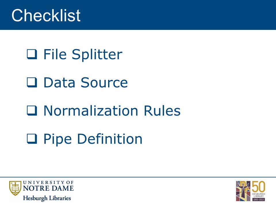 Checklist  File Splitter  Data Source  Normalization Rules  Pipe Definition