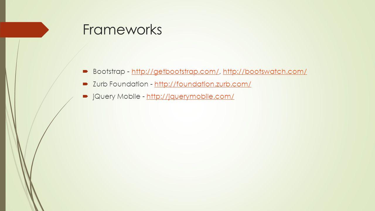 Frameworks  Bootstrap - http://getbootstrap.com/, http://bootswatch.com/http://getbootstrap.com/http://bootswatch.com/  Zurb Foundation - http://foundation.zurb.com/http://foundation.zurb.com/  jQuery Mobile - http://jquerymobile.com/http://jquerymobile.com/