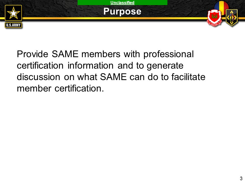 Unclassified Provide SAME members with professional certification information and to generate discussion on what SAME can do to facilitate member cert