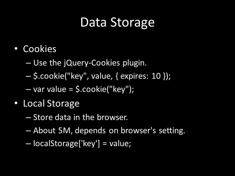Data Storage Cookies – Use the jQuery-Cookies plugin. – $.cookie(