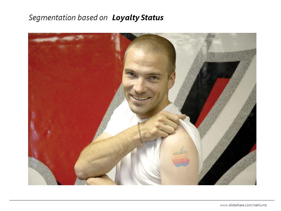 www.slideshare.com/natriumz Segmentation based on Loyalty Status