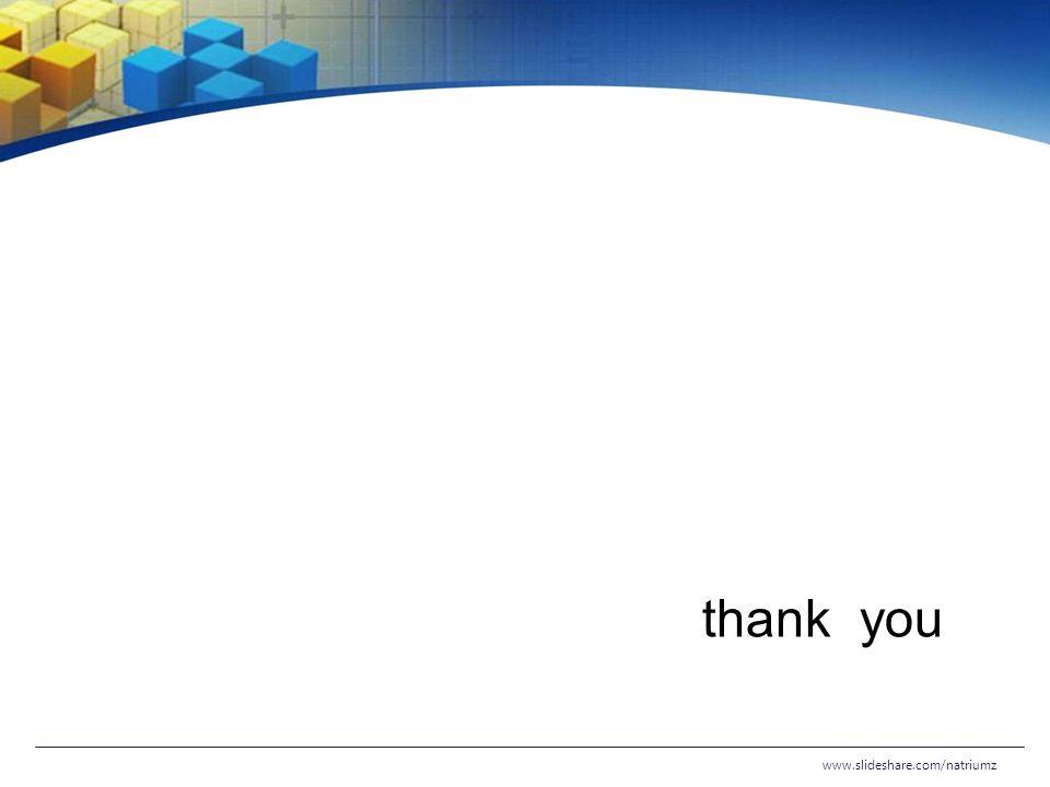 www.slideshare.com/natriumz thank you