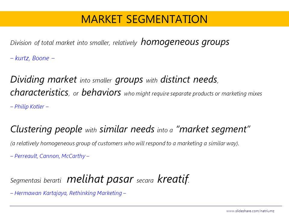 MARKET SEGMENTATION Division of total market into smaller, relatively homogeneous groups – kurtz, Boone – Dividing market into smaller groups with dis