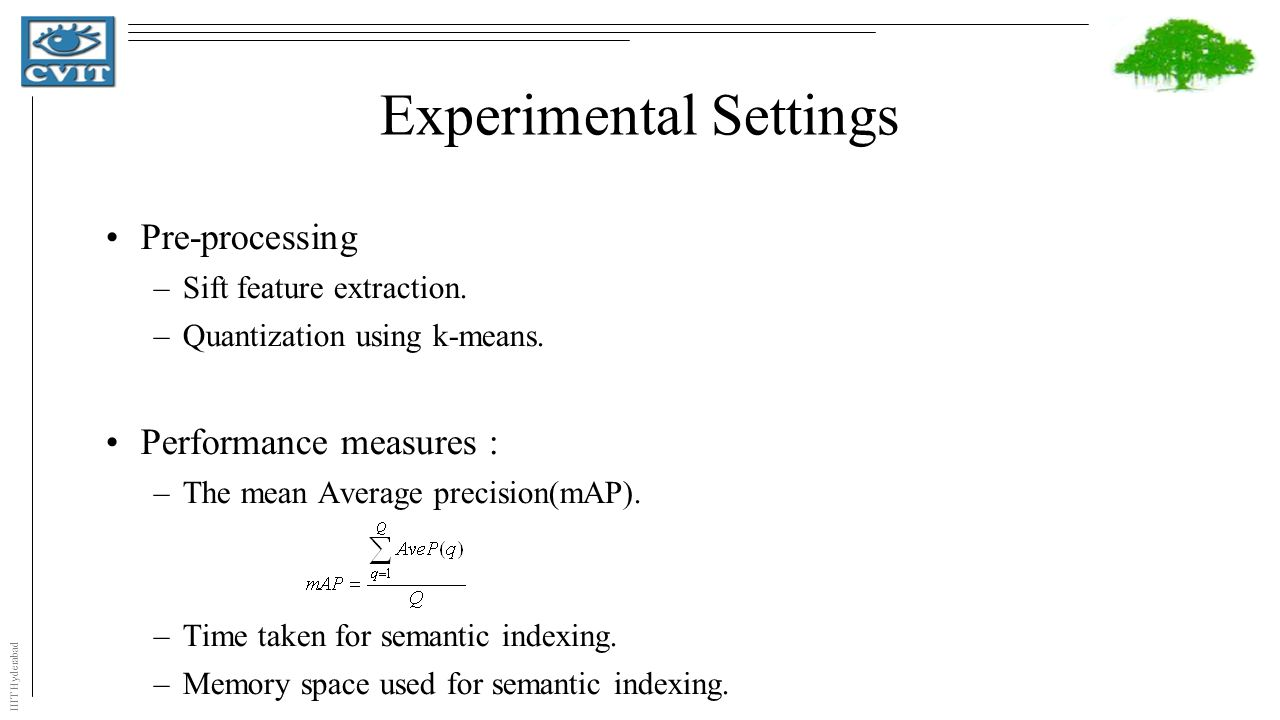 IIIT Hyderabad Experimental Settings Pre-processing –Sift feature extraction.