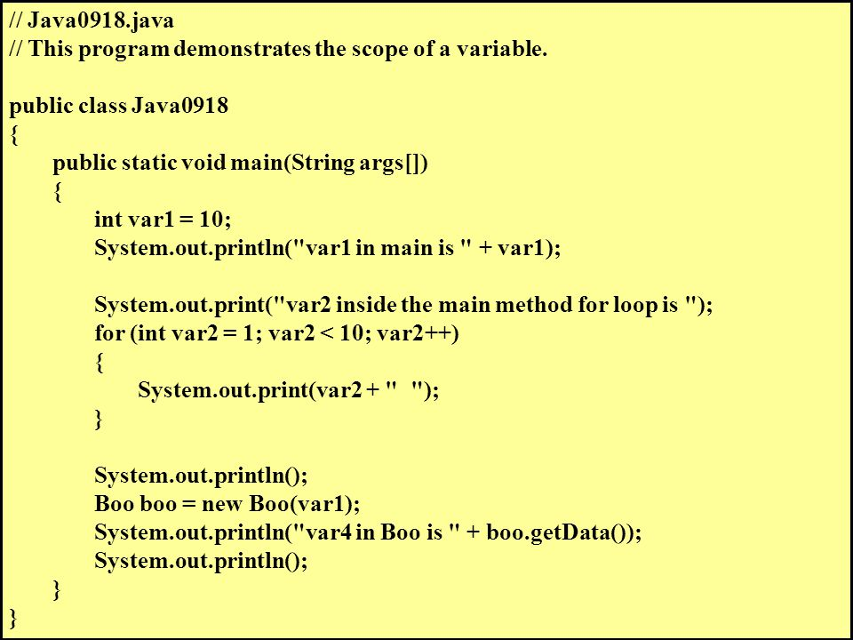 // Java0918.java // This program demonstrates the scope of a variable.
