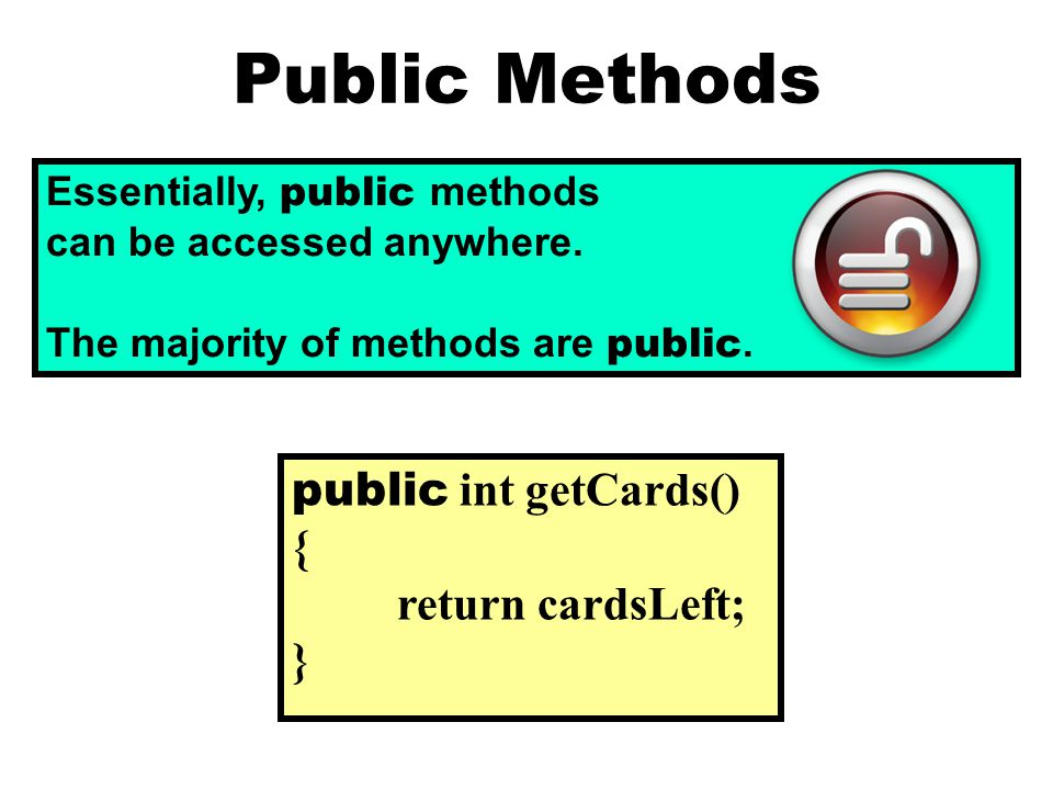 Public Methods Essentially, public methods can be accessed anywhere.