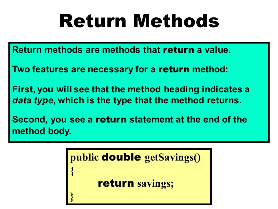 Return methods are methods that return a value.