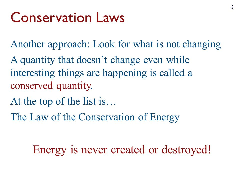 Conservation Laws Another approach: Look for what is not changing A quantity that doesn't change even while interesting things are happening is called