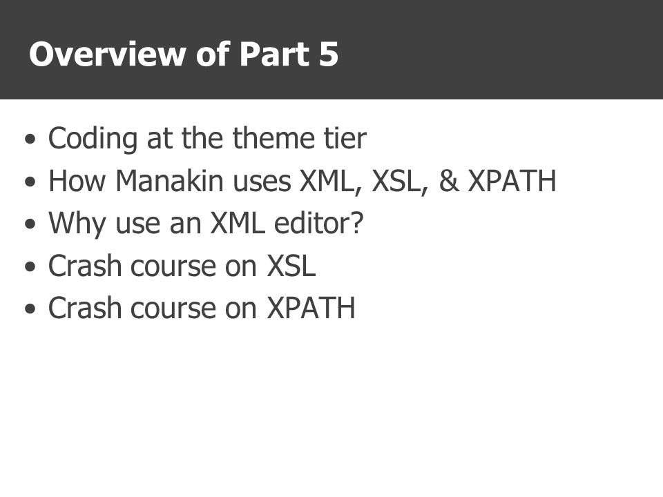 Coding at the Theme Tier Required Skills –CSS & XHTML –XML editing –Some knowledge of XSL & XPATH –[plus development environment]