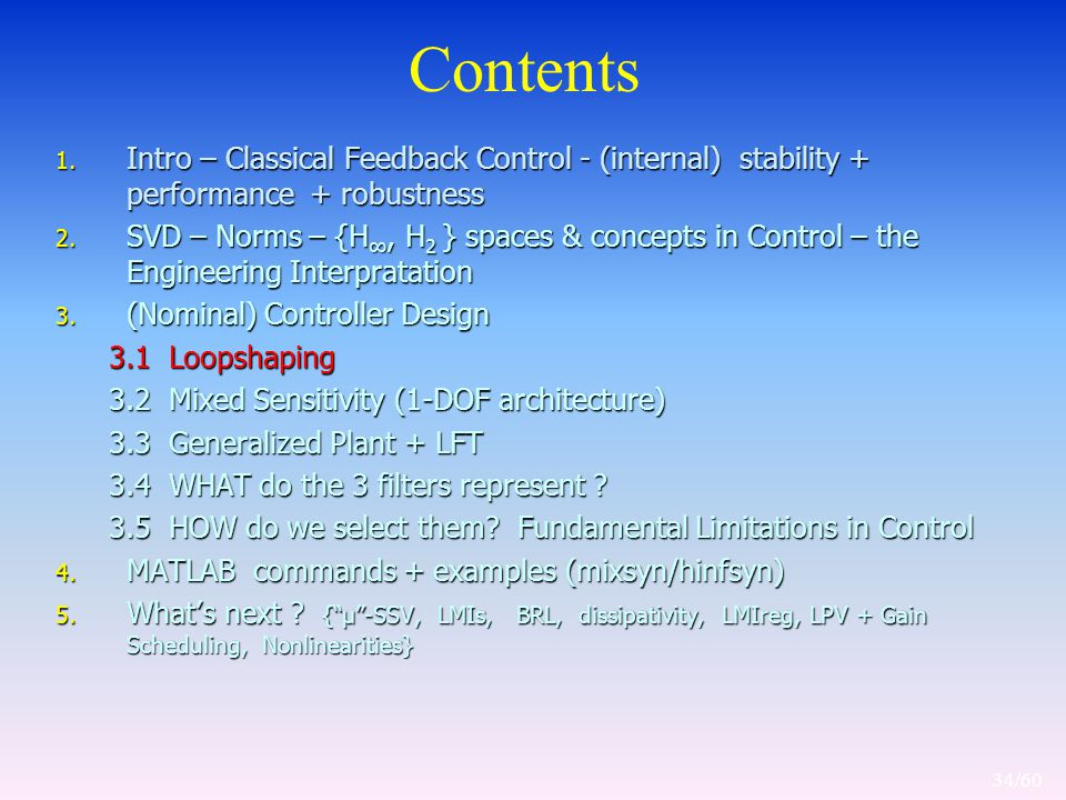 Contents 1. Intro – Classical Feedback Control - (internal) stability + performance + robustness 2.