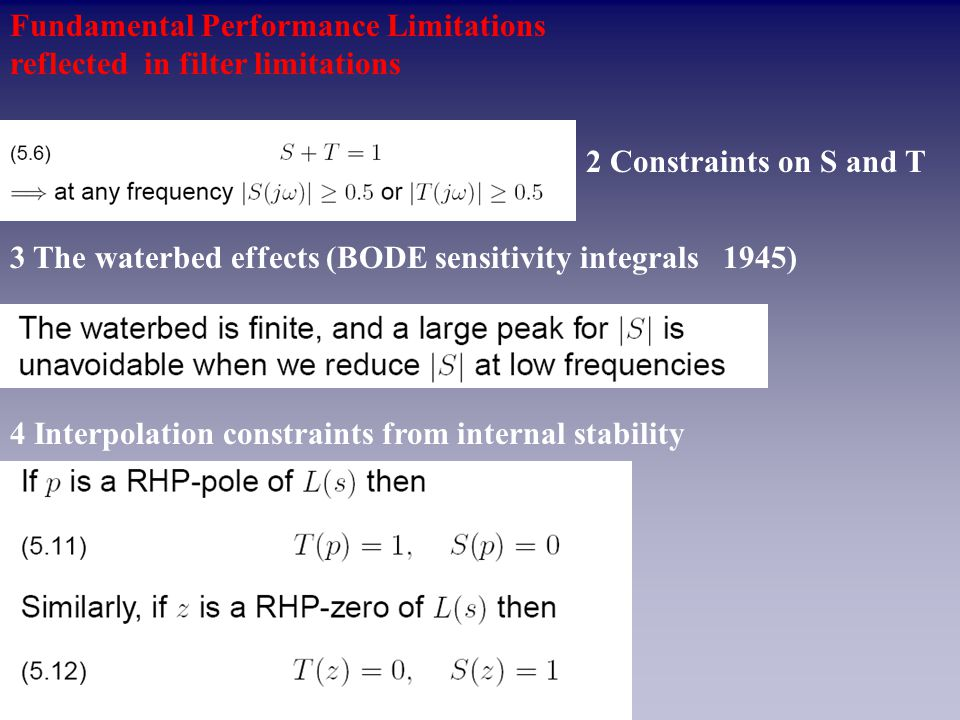Fundamental Performance Limitations reflected in filter limitations 2 Constraints on S and T 3 The waterbed effects (BODE sensitivity integrals 1945) 4 Interpolation constraints from internal stability