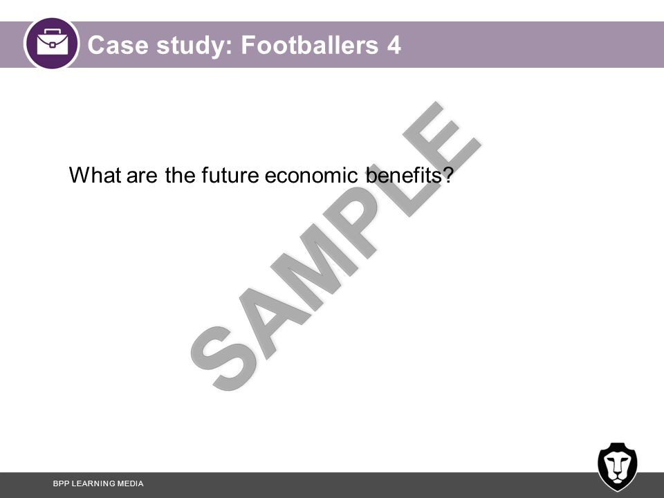 BPP LEARNING MEDIA Case study: Footballers 4 What are the future economic benefits?