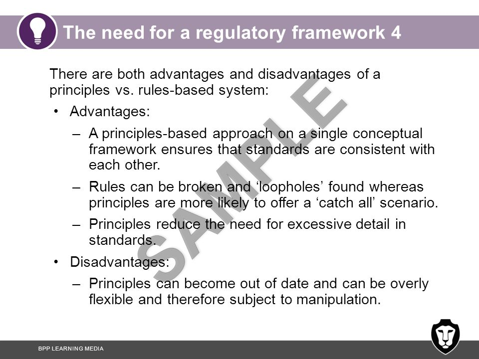 BPP LEARNING MEDIA The need for a regulatory framework 4 There are both advantages and disadvantages of a principles vs.